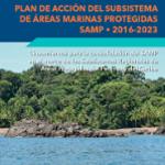 Plan de Acción del Subsistema de Áreas Marinas Protegidas - SAMP 2016-2023: Lineamientos para su consolidación en el marco de los Subsistemas Regionales de Áreas Protegidas del Pacífico y del Caribe
